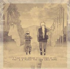 A place where someone still thinks of you is a place you call home. Jiraiya