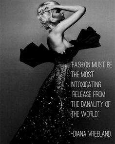"""""""Fashion must be the most intoxicating release from the banality of the world. Fashion Words, Fashion Quotes, All Things Fabulous, 90s Fashion Grunge, Diana Vreeland, Think, Her Smile, Amazing Quotes, Fashion Stylist"""