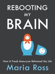 Rebooting My Brain: How a Freak Aneurysm Reframed My Life by Maria Ross, http://www.amazon.com/dp/0984893903/ref=cm_sw_r_pi_dp_kf-fqb1JYPW5B