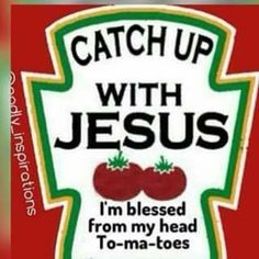 Funny quote, catch up with Jesus, I'm blessed from my head to-ma-toes.like tomatoes. Christian Humor, Christian Life, Christian Quotes, Christian Cartoons, Christian Images, Christian Tees, Christian School, Bible Quotes, Bible Verses