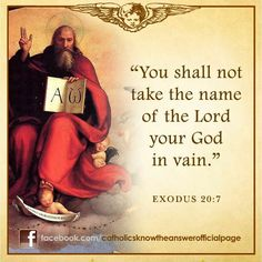 You shall not take the name of the Lord your God in vain (Exodus 20:7) Commandment 3