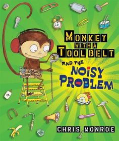 Monkey with a Tool Belt and the Noisy Problem by Chris Monroe.     I laughed so hard I cried!