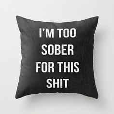 I'm too sober Funny Typography Quote Throw Pillow by Mercedes