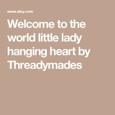Welcome to the world little lady hanging heart by Threadymades