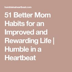 51 Better Mom Habits for an Improved and Rewarding Life | Humble in a Heartbeat