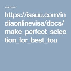 https://issuu.com/indiaonlinevisa/docs/make_perfect_selection_for_best_tou