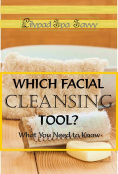 WHICH FACIAL CLEANSING TOOL?  What you need to know to sift through the hype and find what really works for your skin.