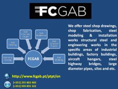 We offer steel shop drawings, shop fabrication, steel modeling & installation works structural steel and engineering works in the specific areas of industrial buildings, factory buildings, aircraft hangars, steel highway bridges, large diameter pipes, silos and etc. Read More - http://www.fcgab.pt/ptpt/en