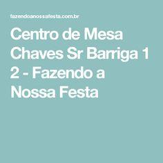 Centro de Mesa Chaves Sr Barriga 1 2 - Fazendo a Nossa Festa