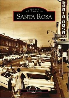 Historic Photos Santa Rosa CA | Santa Rosa (ca) (images Of America) .