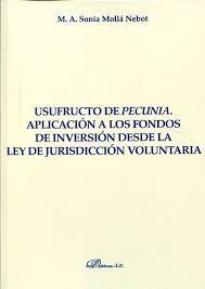 """Usufructo de """"pecunia"""" : aplicación a los fondos de inversión desde la ley de jurisdicción voluntaria / M. A. Sonia Mollá Nebot. - 2015"""