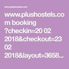 www.plushostels.com booking ?checkin=20 02 2018&checkout=23 02 2018&layout=3658&lang=en&currency=EUR&coupon=&guesttypes[0][6946]=1