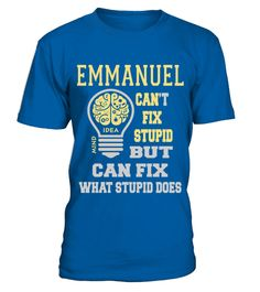 # EMMANUEL CANNOT FIX STUPID BUT CAN FIX WHAT STUPID DOES .  EMMANUEL CANNOT FIX STUPID BUT CAN FIX WHAT STUPID DOES  A GIFT FOR A SPECIAL PERSON  It's a unique tshirt, with a special name!   HOW TO ORDER:  1. Select the style and color you want:  2. Click Reserve it now  3. Select size and quantity  4. Enter shipping and billing information  5. Done! Simple as that!  TIPS: Buy 2 or more to save shipping cost!   This is printable if you purchase only one piece. so dont worry, you will get…