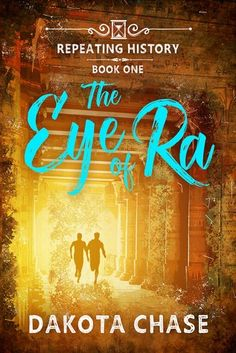 TITLE: The Eye of Ra AUTHOR: Dakota Chase SERIES: Repeating History PUBLISHER: Harmony Ink Press COVER ARTIST: Anna Sikorska GENRE: No Sexual Content; Adventure; Come To Age; Fantasy E-BOOK: Yes P…