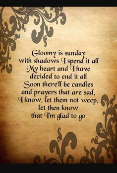 Gloomy Sunday is a Hungarian suicide song it lead a lot of people with depression to kill themselves right after listening to it and making a suicide letter with the some of the lyrics in it Sunday Quotes, Sad Quotes, Love Quotes, Inspirational Quotes, True Horror Stories, Gloomy Sunday, Religious Art, Song Lyrics