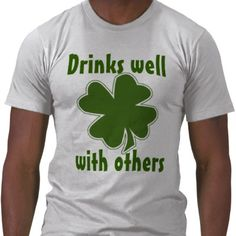 715ef2f01 Drinks Well With Others - Funny Saint Patrick's Day drinking humor tee  shirts! St Paddys