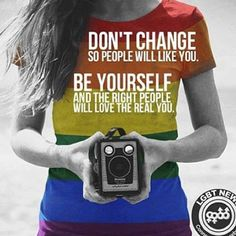 Be yourself, love whoever you want, don't change for others to like you or be a follower. Be yourself <3