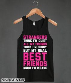 Best Friends Know I'm Insane