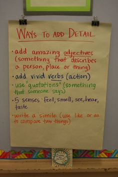 Chart the ways to add details so your students can refer to the list later. Better yet--build the list one skill/one mini-lesson at a time to give them opportunities to dabble with each one.