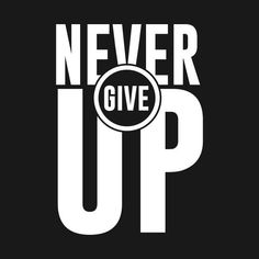 Check out this awesome 'Never+Give+Up' design on Motivational Quotes Wallpaper, Inspirational Quotes, Motivational Sayings, Typographie T-shirt, Attitude Quotes, Life Quotes, Wisdom Quotes, Quotes Quotes, Giving Up Quotes