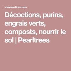 Décoctions, purins, engrais verts, composts, nourrir le sol   Pearltrees