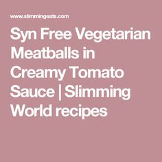 Syn Free Vegetarian Meatballs in Creamy Tomato Sauce | Slimming World recipes