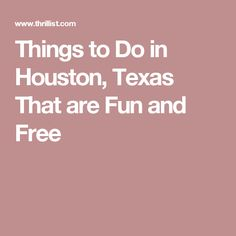 Things to Do in Houston, Texas That are Fun and Free