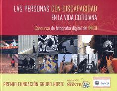 Las personas con discapacidad en la vida cotidiana : concurso de fotografía digital del INICO : Premio Fundación Grupo Norte