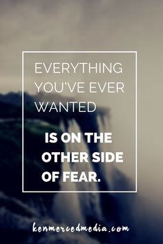 Everything you've ever wanted is on the other side of fear.  #quote #success