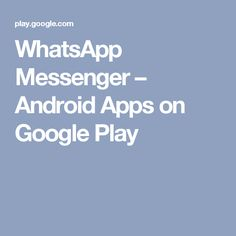 WhatsApp Messenger – Android Apps on Google Play