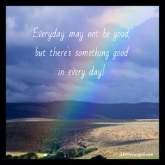 Everyday may not be good, but there is good in every day! 1800deargod.com