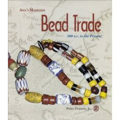 Asia's Maritime Bead Trade: 300 B.C. to the Present. Peter Francis (Author)