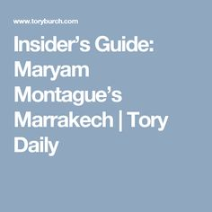 Insider's Guide: Maryam Montague's Marrakech   Tory Daily