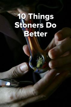 10 Things Stoners Do Better