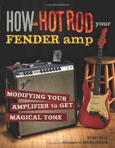How to Hot Rod Your Fender Amp: Modifying your Amplifier for Magical Tone by Jeffrey Falla. $18.47. Author: Jeffrey Falla. Publisher: Voyageur Press; First edition (February 3, 2011). Publication: February 3, 2011. Save 34% Off!