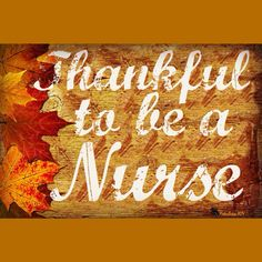Thankful to be a nurse! Nurse humor. Nursing humor. Nurse quotes. Nursing quotes. Thanksgiving.