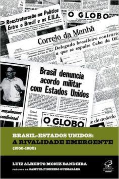 Brasil-Estados Unidos - A Rivalidade Emergente - 1950-1988 eBook: Luiz Alberto Moniz Bandeira: Amazon.com.br: Loja Kindle