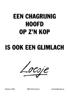 A grumpy face is upside down a smile too Loesje