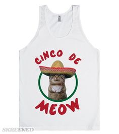 Cinco De Meow (tank) | Show off your love for Mexico and Cats with this Cinco De Meow shirt! This makes a great shirt to wear on Cinco De Mayo with the addition of cats because they're awesome. This makes a great gift for your favorite gato loving bestie. And make sure this is in your life for Cinco De Mayo to be the coolest one at your celebration.  #Skreened