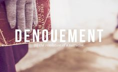 """Denouement, the resolution of a narrative. From """"32 Of The Most Beautiful Words In The English Language."""""""