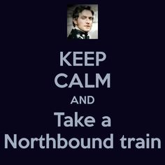 Keep calm and take a Northbound train