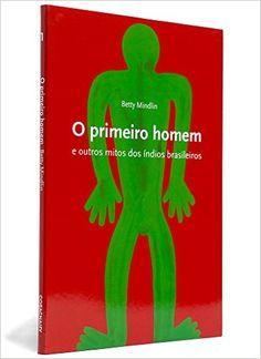 O Primeiro Homem - Coleção Mitos do Mundo - Livros na Amazon.com.br