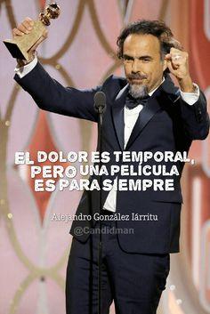 """""""El #Dolor es temporal, pero una película es para siempre"""". #AlejandroGonzálezIñárritu #FrasesCelebres @candidman"""