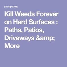 Kill Weeds Forever on Hard Surfaces : Paths, Patios, Driveways & More