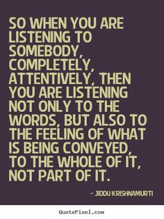 This is how I strive to listen in improv and hopefully everyday life.