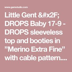 """Little Gent / DROPS Baby 17-9 - DROPS sleeveless top and booties in """"Merino Extra Fine"""" with cable pattern. - Free pattern by DROPS Design"""