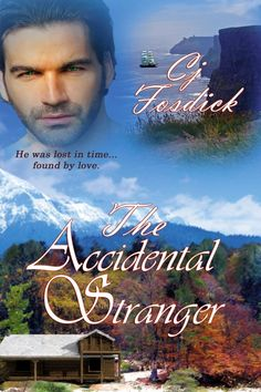 Lost in time, he was found by love...     -The Accidental Stranger- http://amazon.com/author/cjfosdick