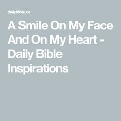 A Smile On My Face And On My Heart - Daily Bible Inspirations