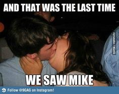 And that was the last time we saw Mike...