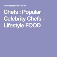 Chefs : Popular Celebrity Chefs - Lifestyle FOOD